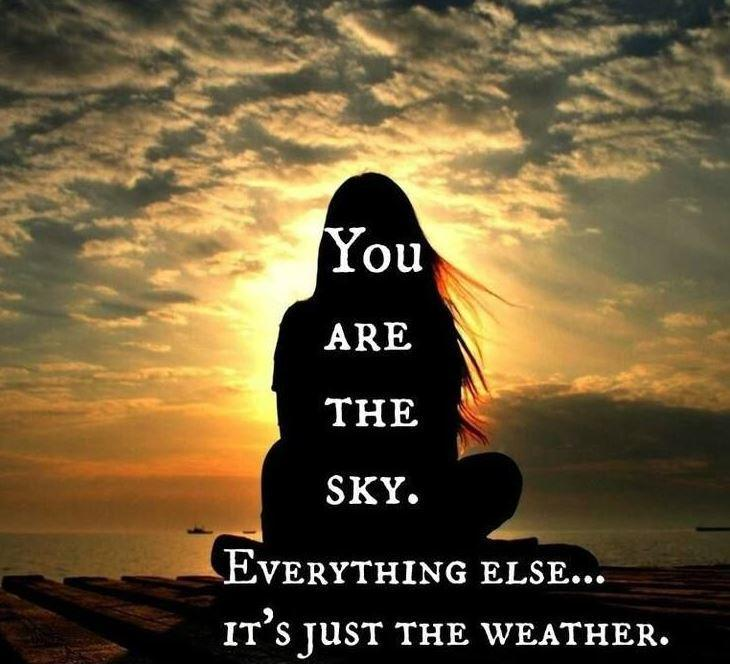 You are the sky. Everything else, it's just the weather Picture Quote #1