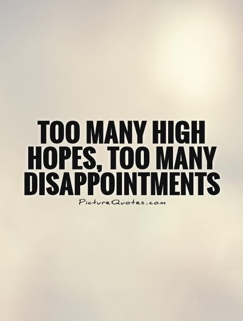 Too many high hopes, too many disappointments Picture Quote #1