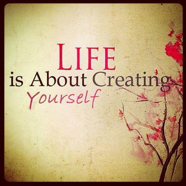 Life is about creating yourself | Picture Quotes