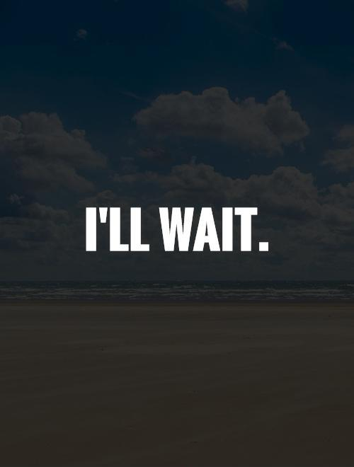 I'll wait Picture Quote #1