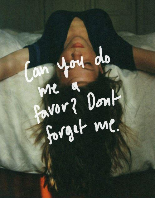 Can you do me a favor? Don't forget me Picture Quote #1