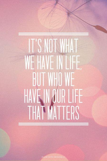 It's not what we have in life, but who we have in our life that matters Picture Quote #1