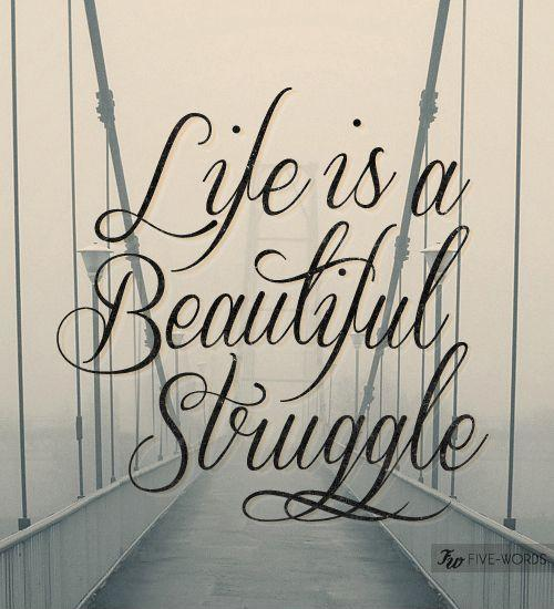 Inspirational Quotes About Life And Struggles: Struggle Picture Quotes