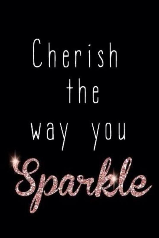 Cherish the way you sparkle Picture Quote #1
