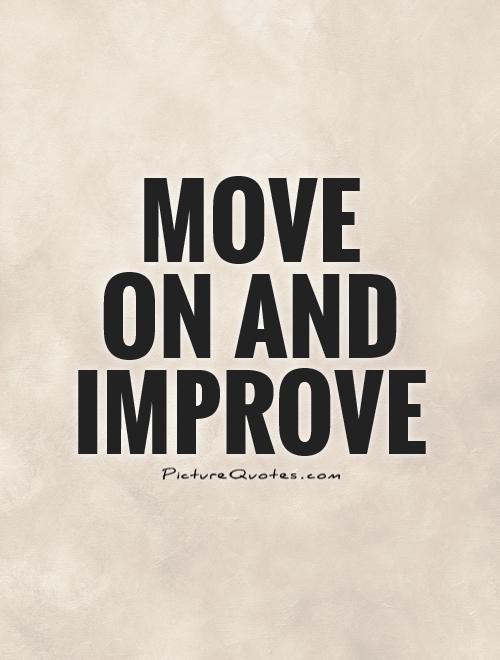 Move  on and improve Picture Quote #1