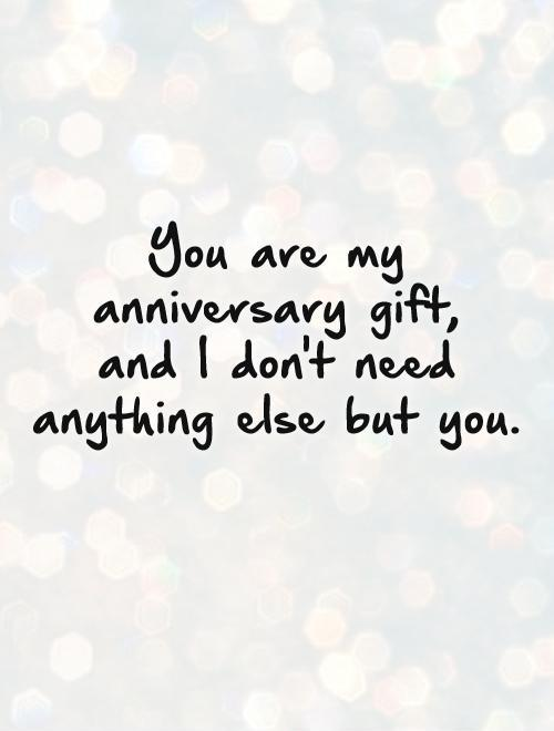 You are my anniversary gift,  and I don't need anything else but you Picture Quote #1