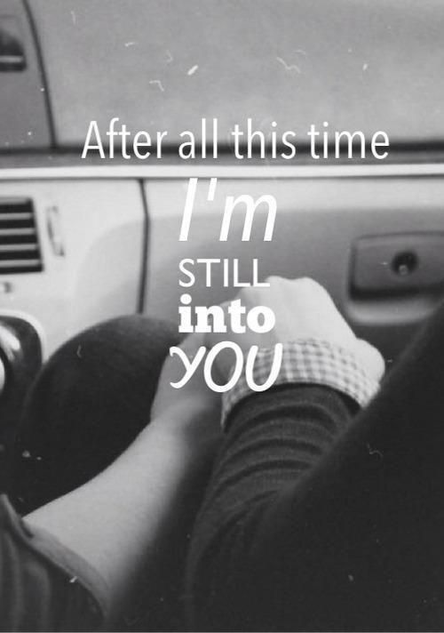 After all this time I'm still into you Picture Quote #1