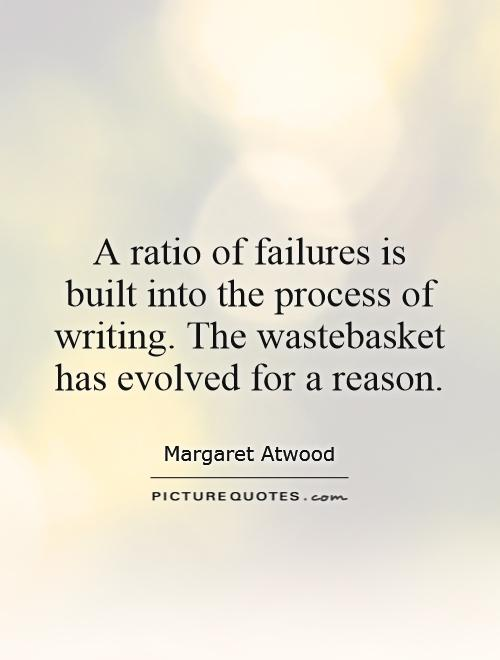 A ratio of failures is built into the process of writing. The wastebasket has evolved for a reason Picture Quote #1