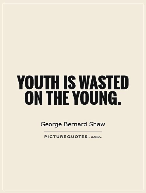 essay youth is wasted on the young Here is my essay, please comment and grade it and if possible, please leave comments on my grammar and word using because i think they are very important to have a perfect essay.