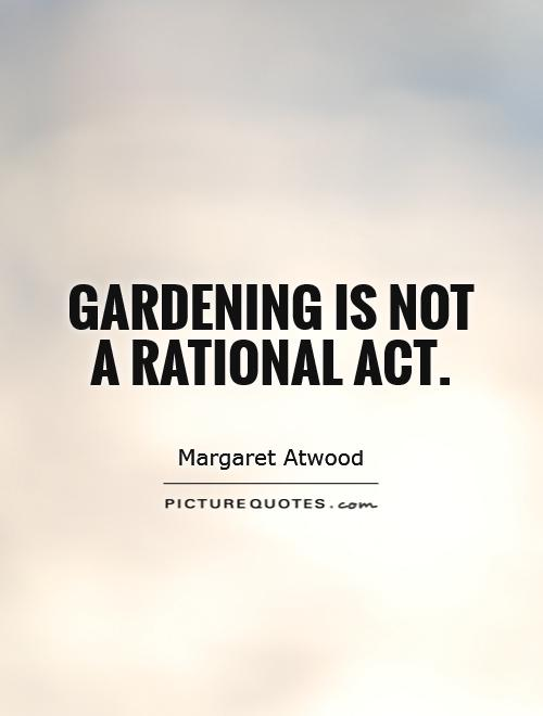 Gardening is not a rational act Picture Quote #1