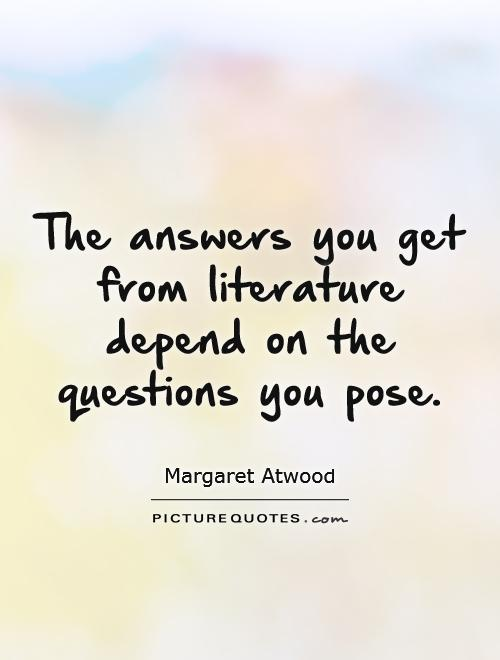 The answers you get from literature depend on the questions you pose Picture Quote #1
