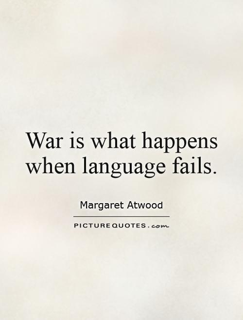 War is what happens when language fails Picture Quote #1