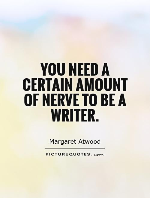 You need a certain amount of nerve to be a writer Picture Quote #1