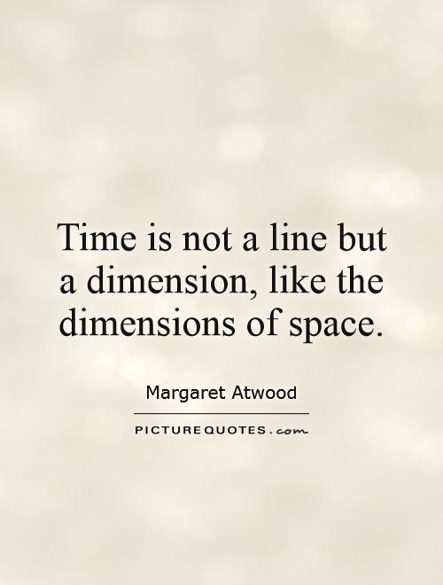 Time is not a line but a dimension, like the dimensions of space Picture Quote #1