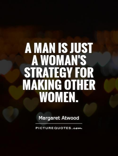 A man is just a woman's strategy for making other women Picture Quote #1