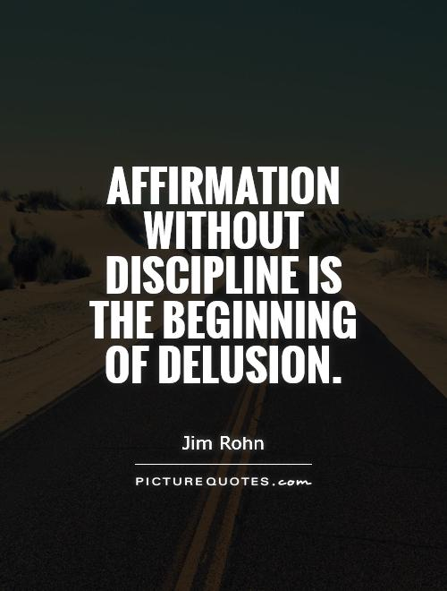 Affirmation without discipline is the beginning of delusion Picture Quote #1