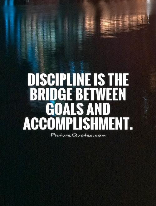 Discipline is the bridge between goals and accomplishment Picture Quote #1