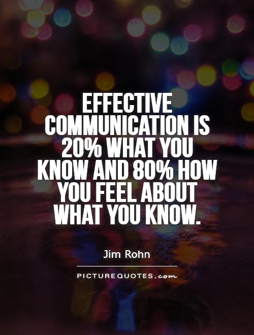 Effective communication is 20% what you know and 80% how you feel about what you know Picture Quote #1