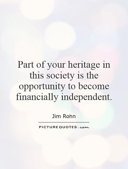 Part of your heritage in this society is the opportunity to become financially independent Picture Quote #1