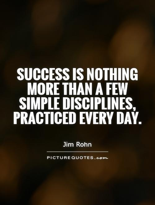 Success is nothing more than a few simple disciplines, practiced every day Picture Quote #1