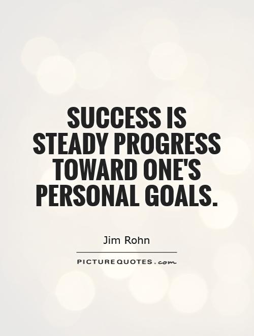 Success is steady progress toward one's personal goals Picture Quote #1