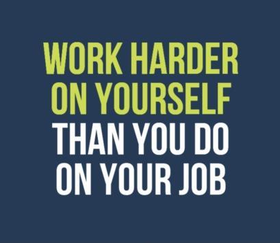 Work harder on yourself than you do on your job Picture Quote #1