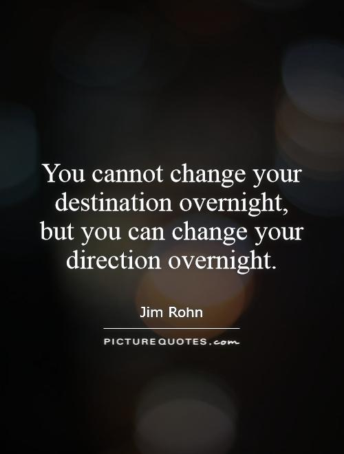 You cannot change your destination overnight, but you can change your direction overnight Picture Quote #1