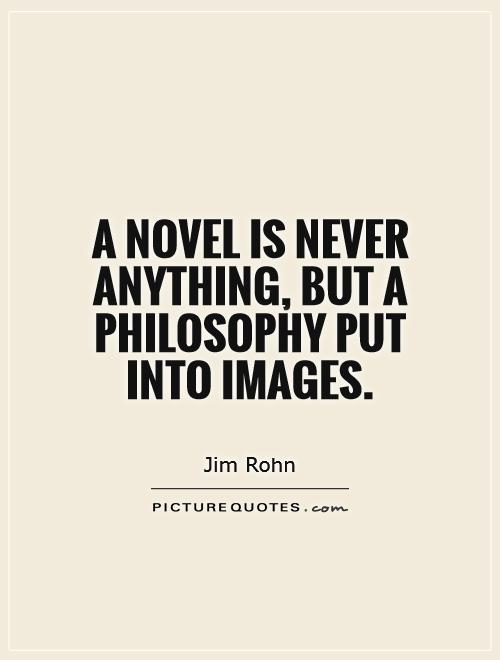 A novel is never anything, but a philosophy put into images Picture Quote #1