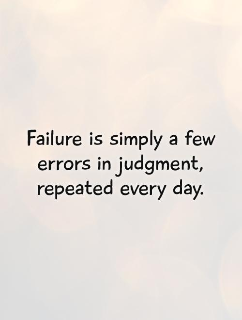 Failure is simply a few errors in judgment, repeated every day Picture Quote #1