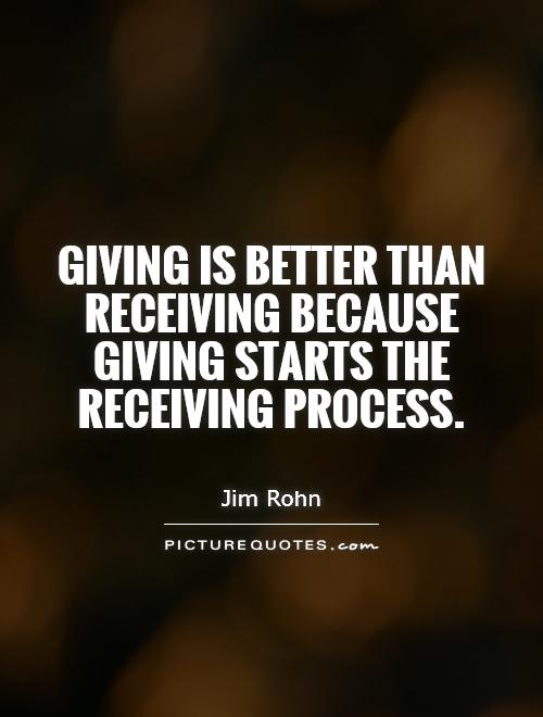 Giving is better than receiving because giving starts the receiving process Picture Quote #1