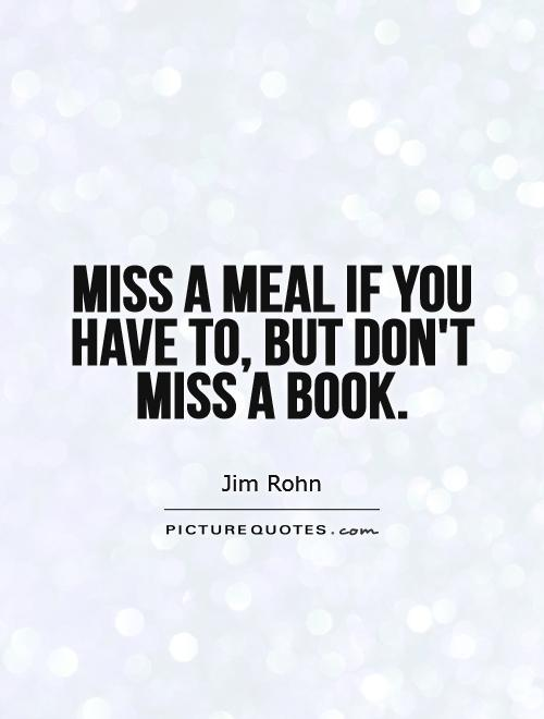Miss a meal if you have to, but don't miss a book Picture Quote #1