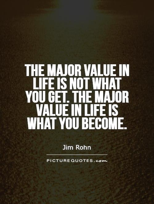 Value Of Life Quotes Enchanting The Major Value In Life Is Not What You Getthe Major Value In