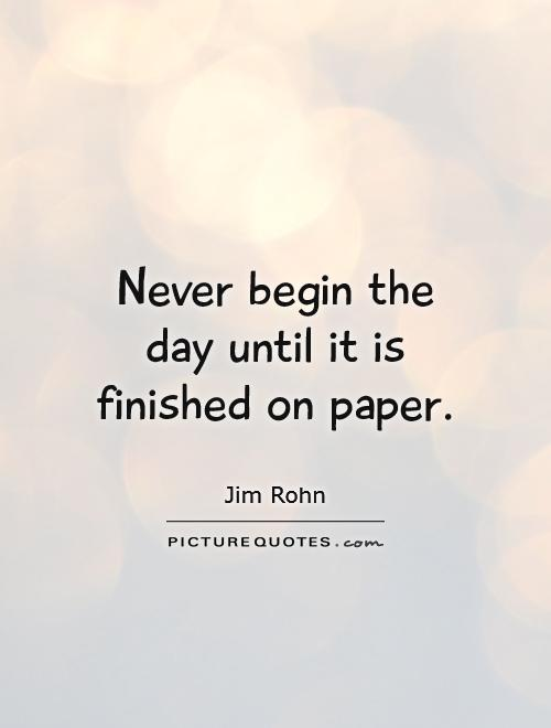 Never begin the day until it is finished on paper Picture Quote #1