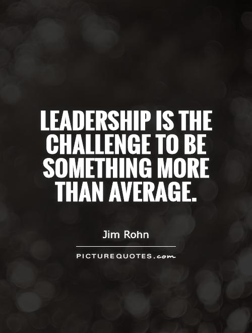 Leadership is the challenge to be something more than average Picture Quote #1