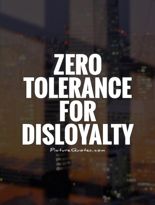 Zero tolerance for disloyalty Picture Quote #1