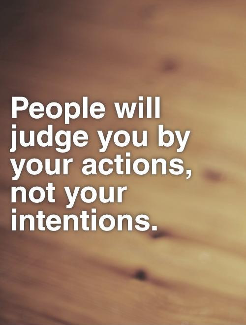People will judge you by your actions, not your intentions Picture Quote #1