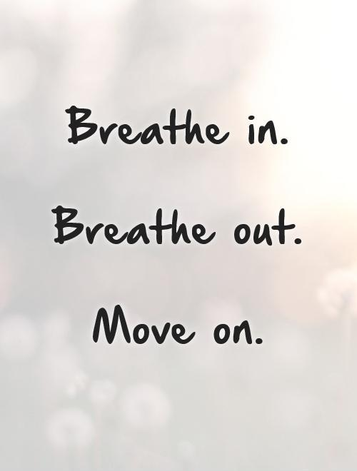 Move On Quotes Captivating Breathe Inbreathe Outmove On  Picture Quotes