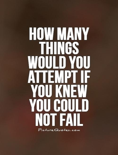 How many things would you attempt if you knew you could not fail Picture Quote #1
