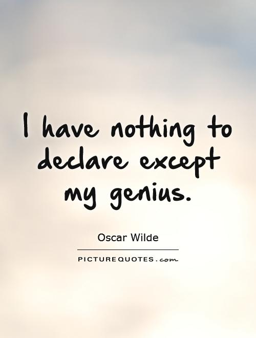 I have nothing to declare except my genius Picture Quote #1
