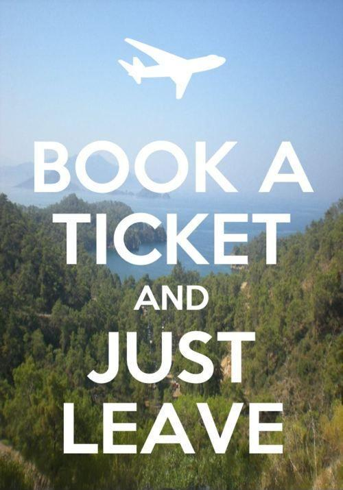 Book a ticket and just leave Picture Quote #1