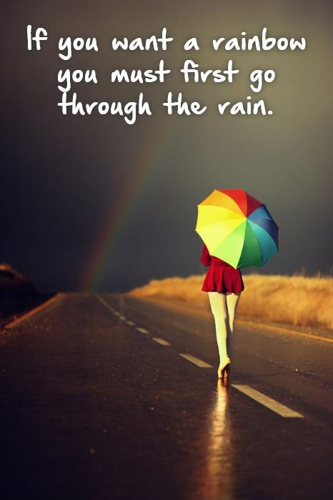 If you want a rainbow you must first go through the rain Picture Quote #1