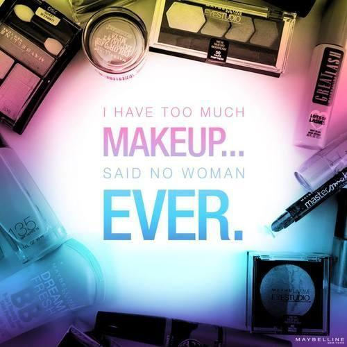 I have too much makeup, said no woman ever Picture Quote #1