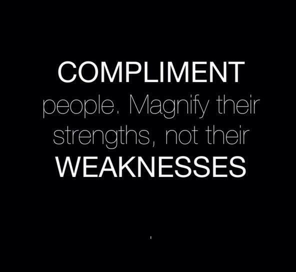 Compliment people. Magnify their strengths, not their weaknesses Picture Quote #1