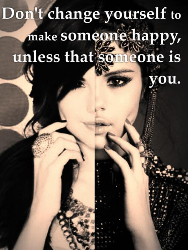 Don't change yourself to make someone happy, unless that someone is you Picture Quote #1