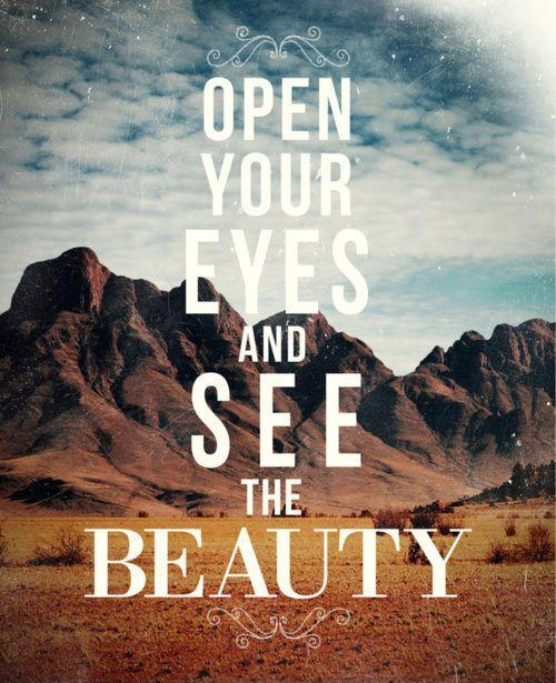 Open your eyes and see the beauty Picture Quote #1