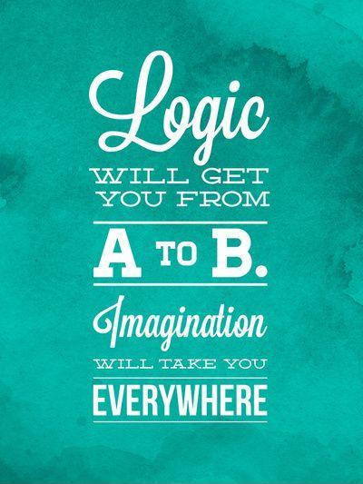 Logic will get you from A to B. Imagination will take you everywhere Picture Quote #1