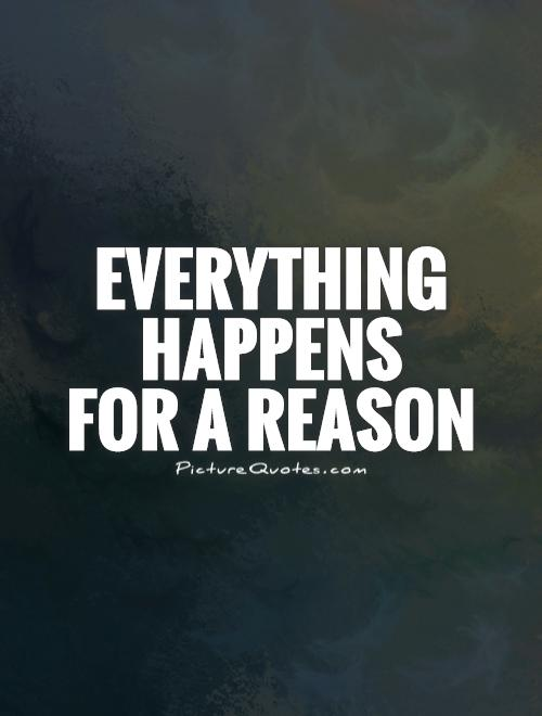 Everything happens  for a reason Picture Quote #1
