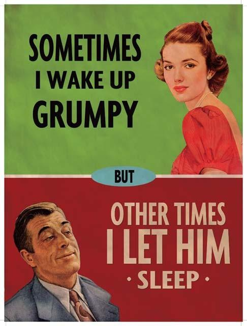 Sometimes I wake up grumpy, other times I let him sleep Picture Quote #1
