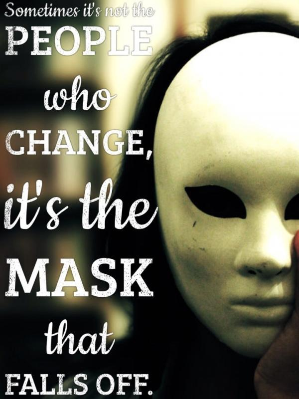 Sometimes it's not the people who change, it's the mask that falls off Picture Quote #1
