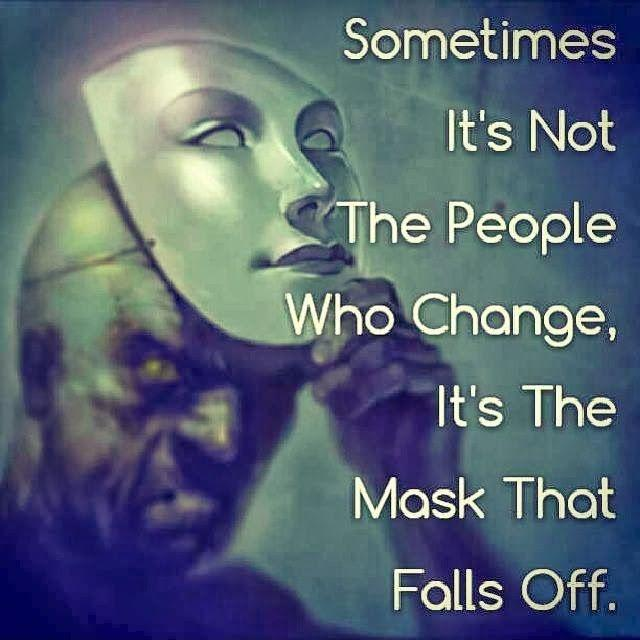 Sometimes it's not the people who change, it's the mask that falls off Picture Quote #2